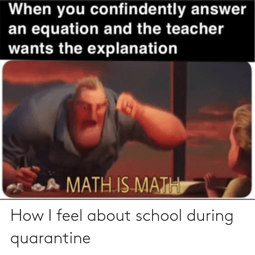 How I Feel About School During Quarantine Funny Meme On Me Me