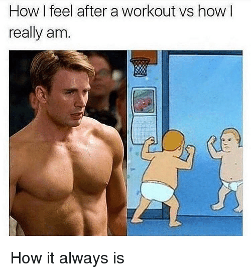 Memes, 🤖, and How: How I feel after a workout vs how l  really am. How it always is