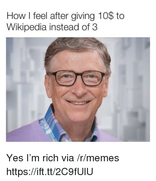 Memes, Wikipedia, and How: How I feel after giving 10$ to  Wikipedia instead of 3 Yes I'm rich via /r/memes https://ift.tt/2C9fUlU