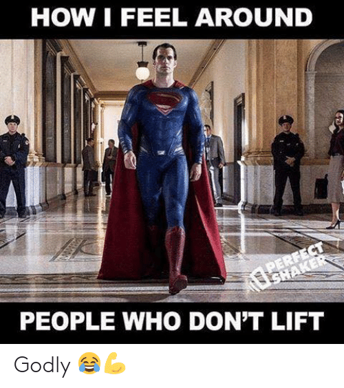 How, Who, and Lift: HOW I FEEL AROUND  PERFECT  TSHAKER  PEOPLE WHO DON'T LIFT Godly 😂💪