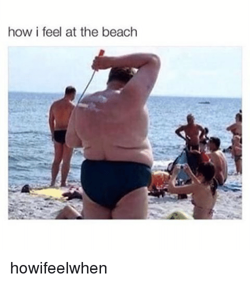 Funny, Beach, and How: how i feel at the beach howifeelwhen