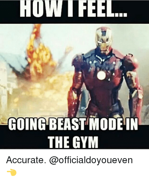 5bc905e1bf3dc7 HOW I FEEL GOING BEAST MODE IN THE GYM Accurate  officialdoyoueven 👈 Meme