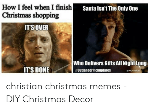 Christian Christmas Memes.How I Feel When I Finish Christmas Shopping Santa Isn T The
