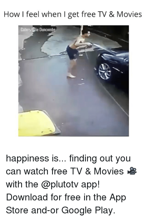 Google, Memes, and Movies: How I feel when I get free TV & Movies  Caters/Dlie Duncomb happiness is... finding out you can watch free TV & Movies 🎥 with the @plutotv app! Download for free in the App Store and-or Google Play.