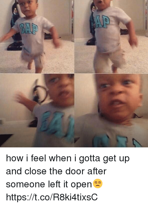 Girl Memes, How, and Open: how i feel when i gotta get up and close the door after someone left it open😒 https://t.co/R8ki4tixsC