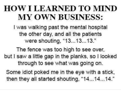 How I Learned To Mind My Own Business I Was Walking Past The Mental