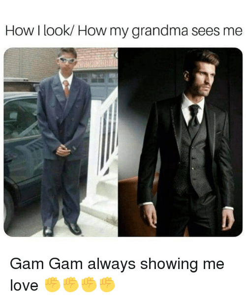 Grandma, Love, and Memes: How I look/ How my grandma sees me Gam Gam always showing me love ✊✊✊✊
