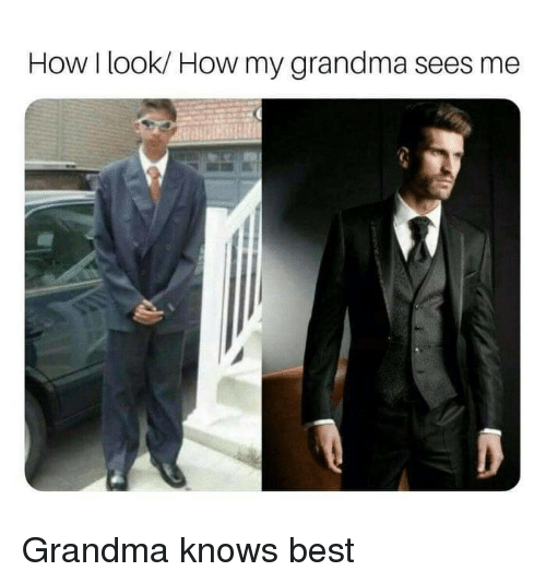 Grandma, Best, and How: How I look/ How my grandma sees me Grandma knows best