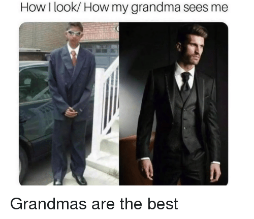 Grandma, Best, and How: How I look/ How my grandma sees me Grandmas are the best