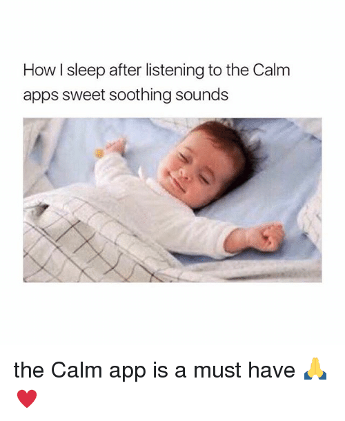 Apps, Girl Memes, and Sleep: How I sleep after listening to the Calm  apps sweet soothing sounds the Calm app is a must have 🙏♥️