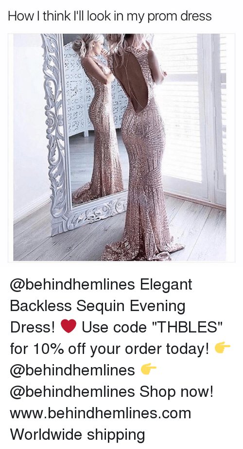 "Funny, Meme, and Code: How I think I'll look in my prom dress @behindhemlines Elegant Backless Sequin Evening Dress! ❤️ Use code ""THBLES"" for 10% off your order today! 👉 @behindhemlines 👉 @behindhemlines Shop now! www.behindhemlines.com Worldwide shipping"