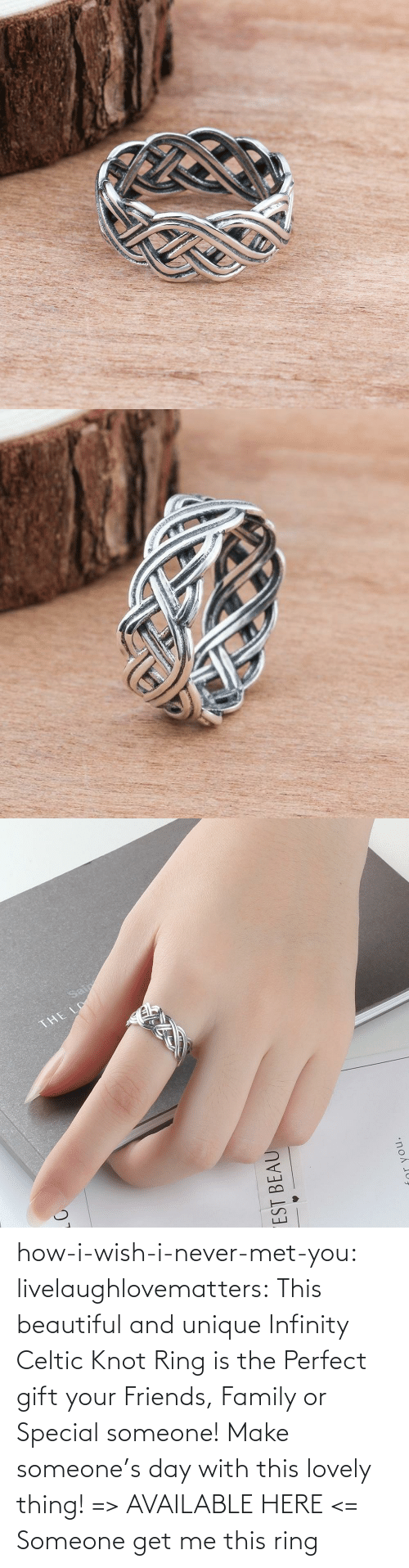 Beautiful, Celtic, and Family: how-i-wish-i-never-met-you: livelaughlovematters:  This beautiful and uniqueInfinity Celtic Knot Ring is the Perfect gift your Friends, Family or Special someone! Make someone's day with this lovely thing! => AVAILABLE HERE <=    Someone get me this ring