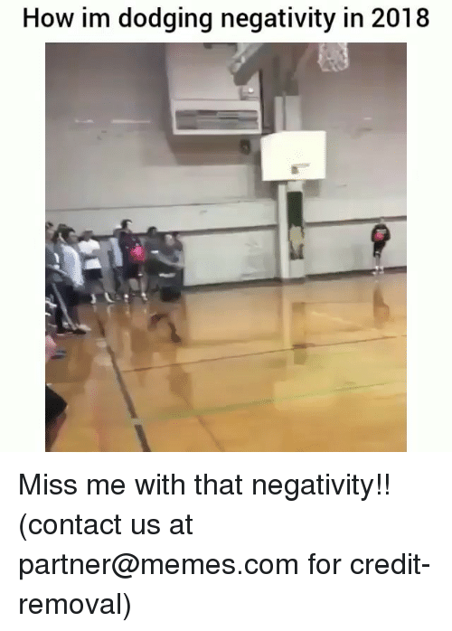 Memes, 🤖, and How: How im dodging negativity in 2018 Miss me with that negativity!! (contact us at partner@memes.com for credit-removal)