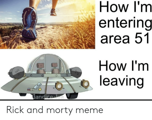 Meme, Reddit, and Rick and Morty: How I'm  entering  area 51  How I'm  leaving  iandice-lva Rick and morty meme