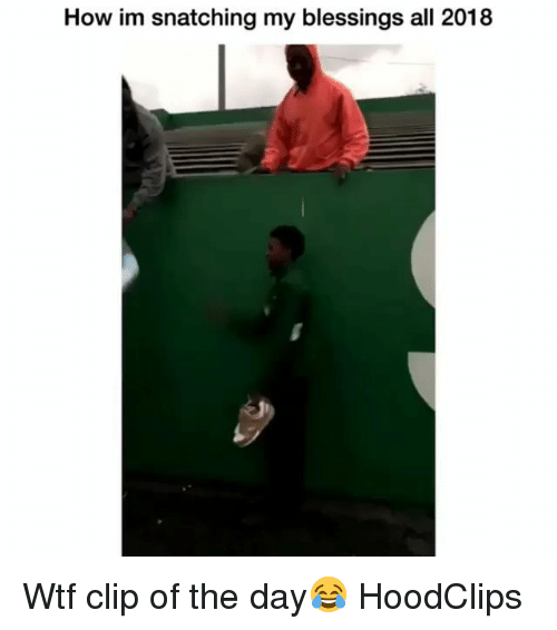 Funny, Wtf, and Blessings: How im snatching my blessings all 2018 Wtf clip of the day😂 HoodClips