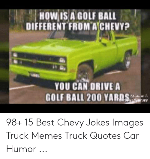 HOW IS a GOLF BALL DIFFERENT FROM a CHEVY? YOU CAN DRIVE a ...