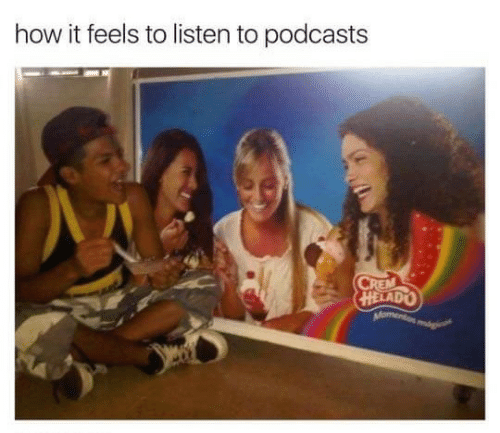 How, Feels, and Listen: how it feels to listen to podcasts  HELADO