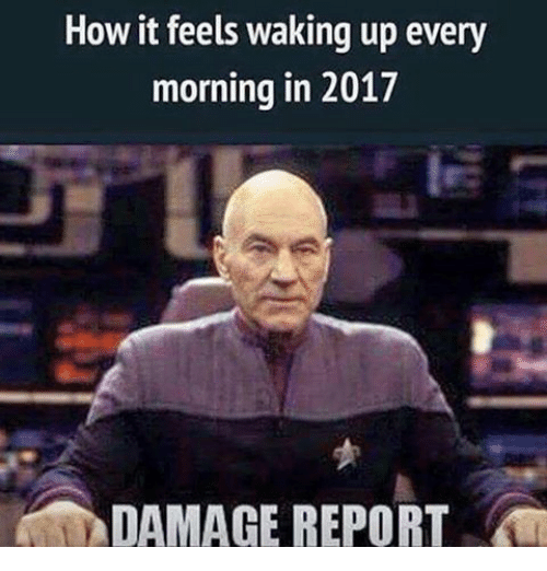 Love Each Other When Two Souls: How It Feels Waking Up Every Morning In 2017 DAMAGE REPORT