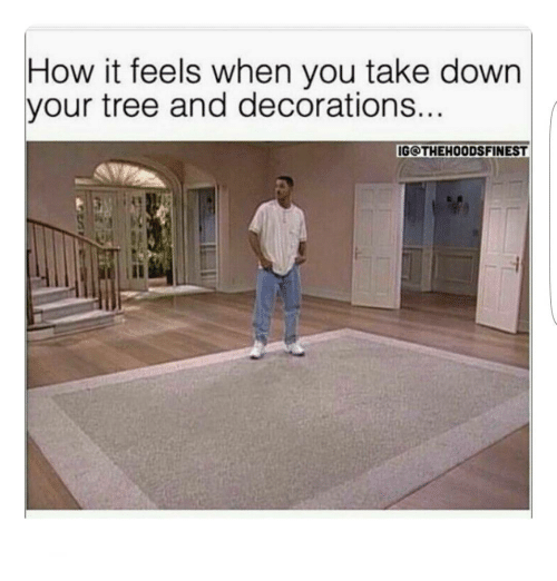 When Do You Take Down Christmas Decorations.How It Feels When You Take Down Your Tree And Decorations
