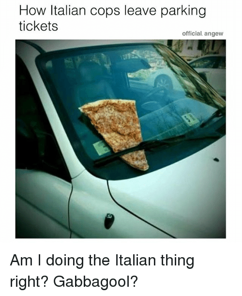 Memes, 🤖, and Italian: How Italian cops leave parking  tickets  official. angew Am I doing the Italian thing right? Gabbagool?