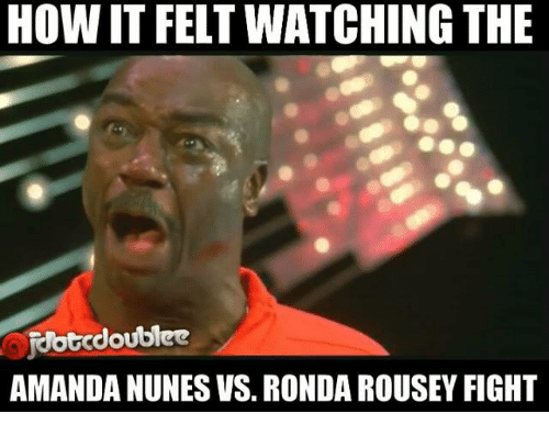how itfeltwatching the idbtcdoublee amanda nunesvs ronda rousey fight 10272685 ✅ 25 best memes about ronda rousey fight ronda rousey fight memes,Nunes Meme