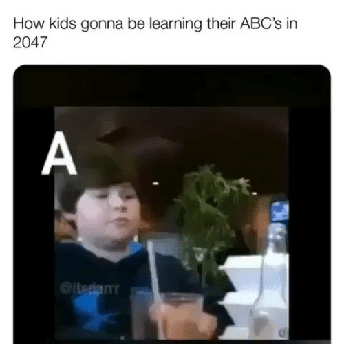 Memes, Kids, and 🤖: How kids gonna be learning their ABC's in  2047