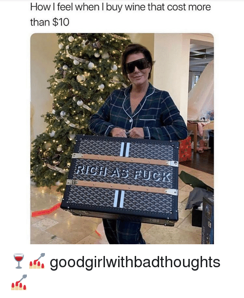 Memes, Wine, and 🤖: How l feel when I buy wine that cost more  than $10 🍷💅🏼 goodgirlwithbadthoughts 💅🏼