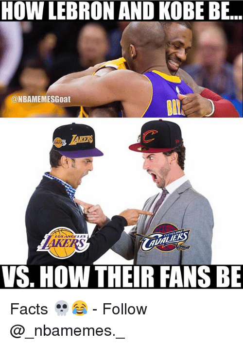 Facts, Memes, and Kobe: HOW LEBRON AND KOBE BE...  @NBAMEMESGoat  DI  AFR  LOSANGELES  KERS  VS. HOW THEIR FANS BE Facts 💀😂 - Follow @_nbamemes._