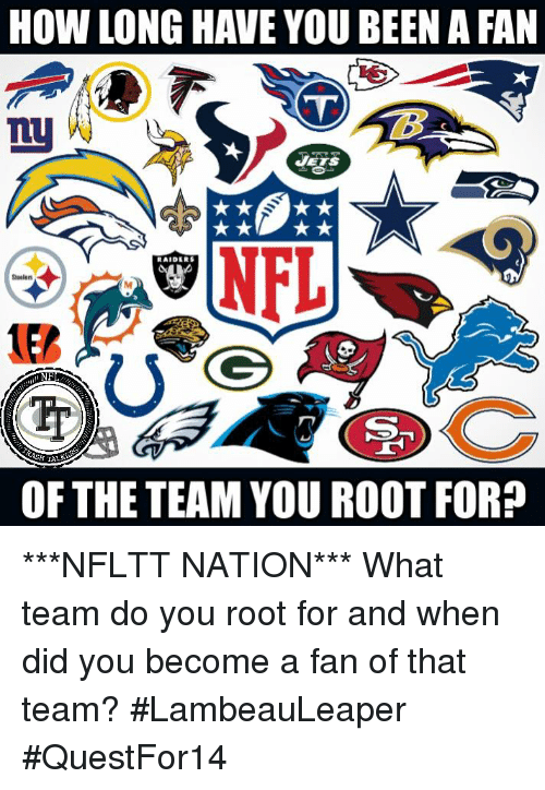 Memes, Raiders, and Been: HOW LONG HAVE YOU BEEN A FAN  my  RAIDERS  OF THE TEAM YOU ROOT FOR? ***NFLTT NATION***   What team do you root for and when did you become a fan of that team?   #LambeauLeaper #QuestFor14