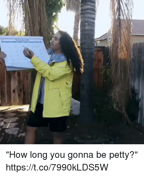 "Petty, Girl Memes, and How: ""How long you gonna be petty?"" https://t.co/7990kLDS5W"