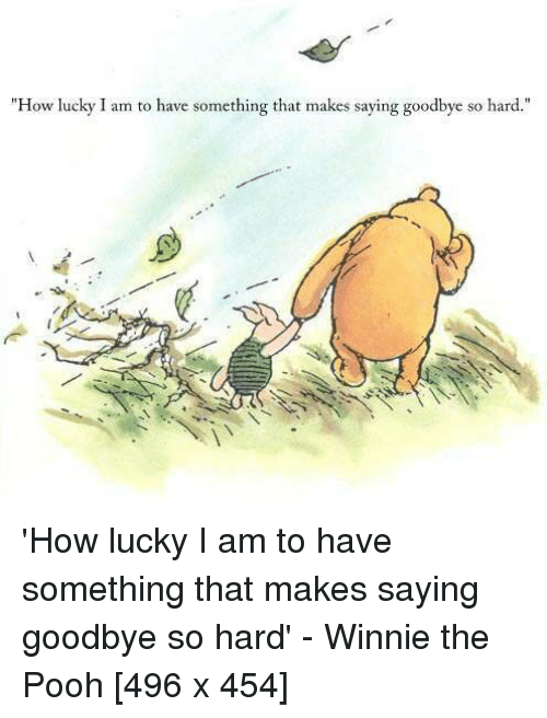 Pooh Quote About Saying Goodbye: How Lucky I Am To Have Something That Makes Saying Goodbye
