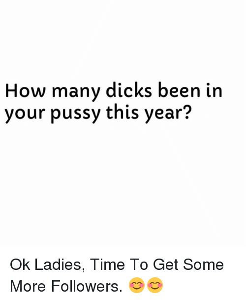 Dicks, Pussy, and Some More: How many dicks been in  your pussy this year? Ok Ladies, Time To Get Some More Followers. 😊😊