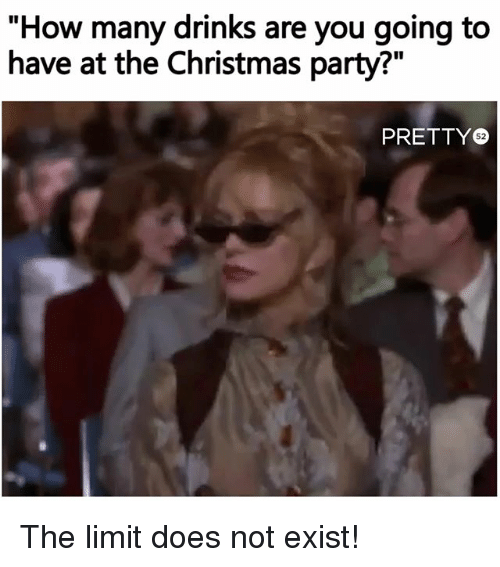 Christmas Party Meme.How Many Drinks Are You Going To Have At The Christmas Party