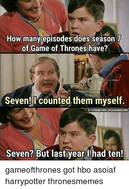 Game of Thrones, Hbo, and Memes: How many episodes does season 7  of Game of Thrones have?  Seven! counted them myself.  STORMBORN DRAGONBORN  Seven? But last year I had ten! gameofthrones got hbo asoiaf harrypotter thronesmemes