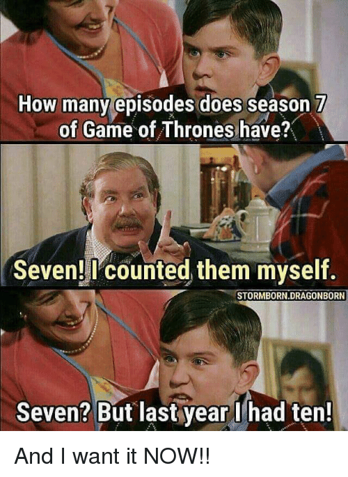 how many episodes does season 7 of game of thrones 25548523 ✅ 25 best memes about and i want it now and i want it now memes,But I Want It Now Meme