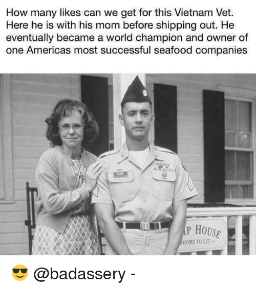 Memes, House, and Vietnam: How many likes can we get for this Vietnam Vet.  Here he is with his mom before shipping out. He  eventually became a world champion and owner of  one Americas most successful seafood companies  P HOUSE  OOMS TO LET 😎 @badassery -