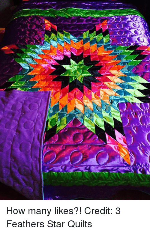 How Many Likes Credit 3 Feathers Star Quilts Native American