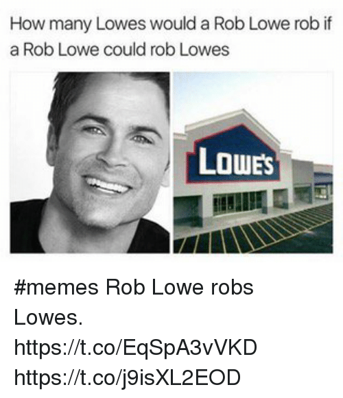 How Many Lowes Would a Rob Lowe Rob if a Rob Lowe Could Rob Lowes