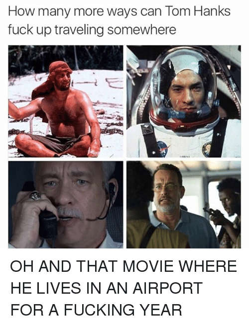 how many more ways can tom hanks fuck up traveling 24077871 ✅ 25 best memes about tom hanks tom hanks memes