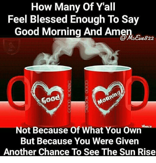 How Many Of Yall Feel Blessed Enough To Say Good Morning And Amen