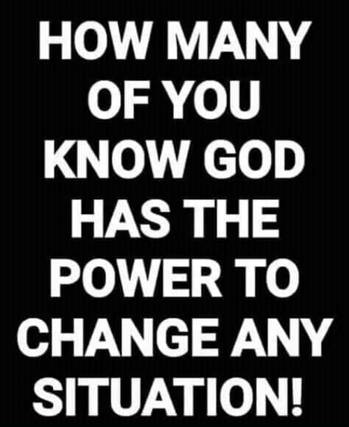 God, Memes, and Power: HOW MANY  OF YOU  KNOW GOD  HAS THE  POWER TO  CHANGE ANY  SITUATION!