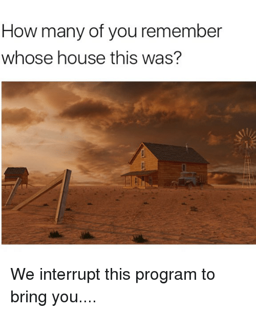 Memes, House, and 🤖: How many of you remember  whose house this was? We interrupt this program to bring you....
