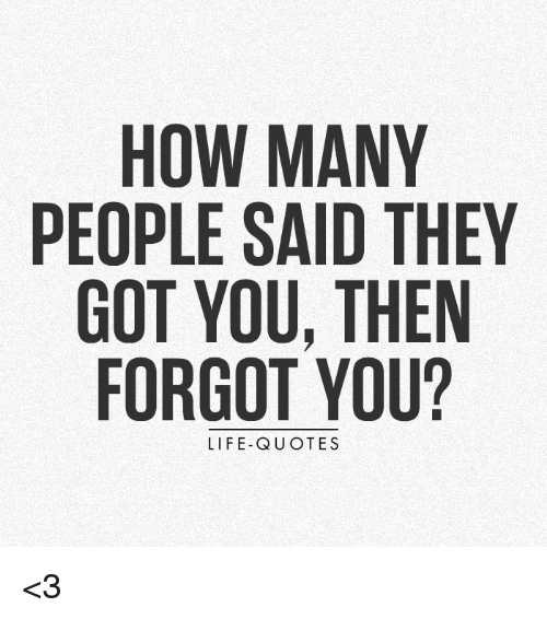 How Many People Said They Got You Then Forgot You Life Quotes 3