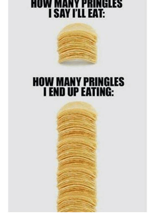 how many pringles i say ill eat how many pringles 10003623 how many pringles i say i'll eat how many pringles i end up eating,Pringles Meme