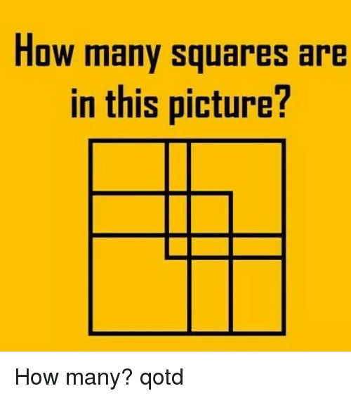 Memes, 🤖, and How: How many squares are  in this picture? How many? qotd