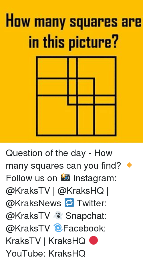 Instagram, Memes, and Snapchat: How many squares are  in this picture? Question of the day - How many squares can you find? 🔸Follow us on 📸 Instagram: @KraksTV | @KraksHQ | @KraksNews 🔁 Twitter: @KraksTV 👻 Snapchat: @KraksTV 🌀Facebook: KraksTV | KraksHQ 🔴 YouTube: KraksHQ