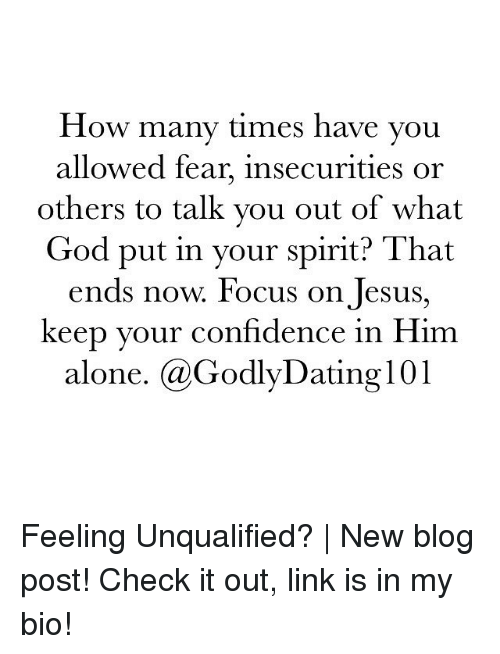 Being Alone, Confidence, and Dating: How many times have you  allowed fear, insecurities or  others to talk you out of what  God put in your spirit? That  ends now. Focus on Jesus  keep your confidence in Him  alone  (a Godly Dating l  01 Feeling Unqualified? | New blog post! Check it out, link is in my bio!