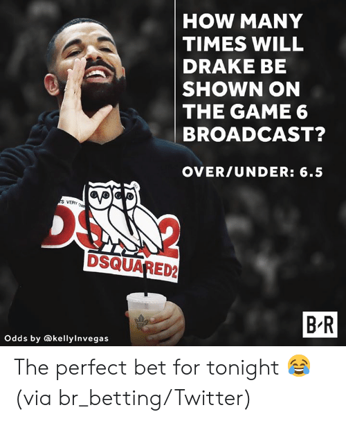 Drake, How Many Times, and The Game: HOW MANY  TIMES WILL  DRAKE BE  SHOWN ON  THE GAME 6  BROADCAST?  OVER/UNDER: 6.5  VERY  DSQUARED2  B R  Odds by akellylnvegas The perfect bet for tonight 😂  (via br_betting/Twitter)