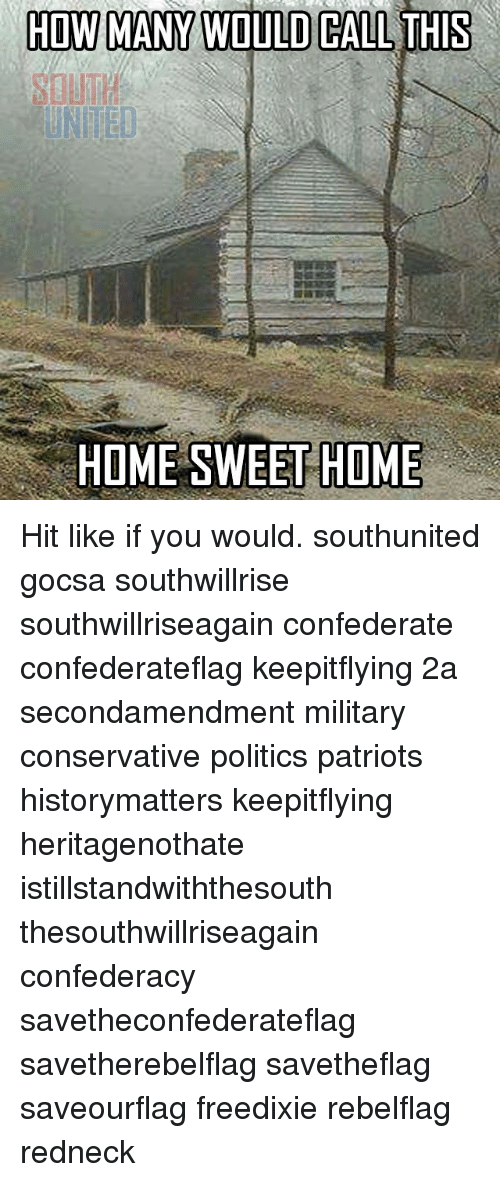 Memes, Patriotic, and Politics: HOW MANY WOULD CALL THIS  HOME SWEET HOME Hit like if you would. southunited gocsa southwillrise southwillriseagain confederate confederateflag keepitflying 2a secondamendment military conservative politics patriots historymatters keepitflying heritagenothate istillstandwiththesouth thesouthwillriseagain confederacy savetheconfederateflag savetherebelflag savetheflag saveourflag freedixie rebelflag redneck