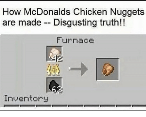 McDonalds, Chicken, and Dank Memes: How McDonalds Chicken Nuggets  are made Disgusting truth!!  Furnace  Inventory